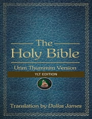 The Holy Bible: Urim Thummim Version: YLT Edition ebook by Dallas James
