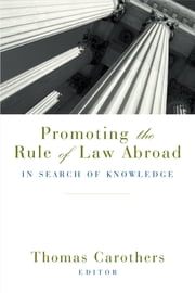 Promoting the Rule of Law Abroad - In Search of Knowledge ebook by Thomas Carothers