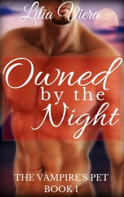 Owned by the Night (The Vampire's Pet Book 2) ebook by Lilia Viera