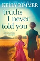 Truths I Never Told You ebook by Kelly Rimmer