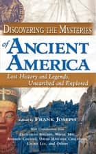 Discovering the Mysteries of Ancient America - Lost History and Legends, Unearthed and Explored ebook by