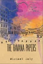 The Havana Papers ebook by Michael Daly