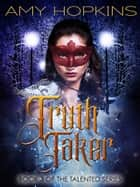 Truth Taker - Talented: Book 3 ebook by Amy Hopkins