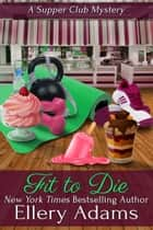 Fit To Die: A Supper Club Mystery ebook by Ellery Adams