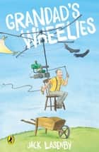 Grandad's Wheelies ebook by Jack Lasenby