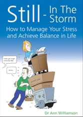 Still - In the Storm - How to manage your stress and achieve balance in life ebook by Anne Williamson