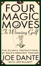 The Four Magic Moves to Winning Golf ebook by Joe Dante