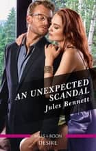 An Unexpected Scandal ebook by JULES BENNETT