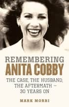 Remembering Anita Cobby - The Case, the Husband, the Aftermath – 30 Years On ebook by