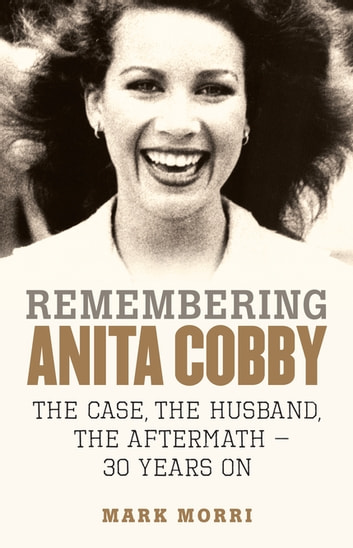 Remembering Anita Cobby - The Case, the Husband, the Aftermath – 30 Years On ebook by Mark Morri