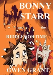 Bonny Starr And The Riddles Of Time ebook by Gwen Grant