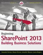 Beginning SharePoint 2013 - Building Business Solutions ebook by Amanda Perran, Shane Perran, Jennifer Mason,...