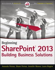 Beginning SharePoint 2013 - Building Business Solutions ebook by Amanda Perran,Shane Perran,Jennifer Mason,Laura Rogers