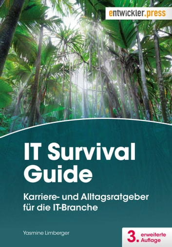 IT Survival Guide - Karriere- und Alltagsratgeber für die IT-Branche ebook by Yasmine Limberger