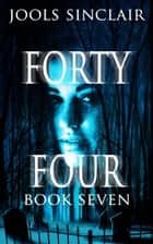 Forty-Four Book Seven - 44, #7 ebook by Jools Sinclair