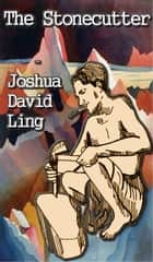 The Stonecutter - Short Stories ebook by Joshua David Ling