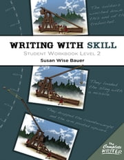 Writing With Skill, Level 2: Student Workbook ebook by Susan Wise Bauer
