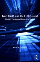 Karl Barth and the Fifth Gospel - Barth's Theological Exegesis of Isaiah ebook by Mark S. Gignilliat