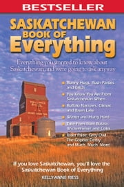 Saskatchewan Book of Everything - Everything You Wanted to Know About Saskatchewan and Were Going to Ask Anyway ebook by Kobo.Web.Store.Products.Fields.ContributorFieldViewModel