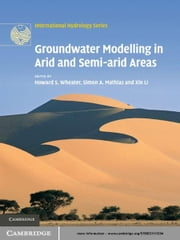 Groundwater Modelling in Arid and Semi-Arid Areas ebook by Howard S. Wheater,Simon A. Mathias,Xin Li
