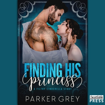 Finding His Princess - A Cinderella Story (Filthy Fairy Tales Book 1) audiobook by Parker Grey