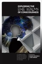 Exploring the Edge Realms of Consciousness - Liminal Zones, Psychic Science, and the Hidden Dimensions of the Mind ebook by Daniel Pinchbeck, Ken Jordan