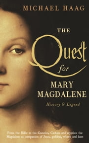 The Quest For Mary Magdalene - History & Legend ebook by Michael Haag