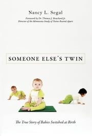 Someone Else's Twin - The True Story of Babies Switched at Birth ebook by Nancy L. Segal