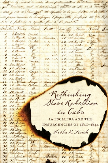 Rethinking Slave Rebellion in Cuba - La Escalera and the Insurgencies of 1841-1844 ebook by Aisha K. Finch