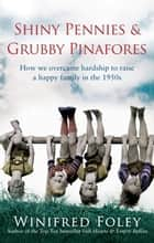 Shiny Pennies and Grubby Pinafores ebook by Winifred Foley