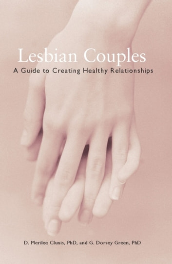 Lesbian Couples - A Guide to Creating Healthy Relationships ebook by D.Merilee Clunis,G. Dorsey Green