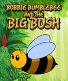 Bobbie Bumblebee and The Big Bush - Children's Books and Bedtime Stories For Kids Ages 3-8 for Fun Loving Kids ebook by Speedy Publishing