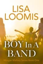 Boy In A Band ebook by Lisa Loomis