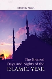 The Blessed Days and Nights of the Islamic Year ebook by Hüseyin Algül