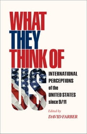 What They Think of Us - International Perceptions of the United States since 9/11 ebook by David Farber