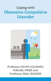 Coping with Obsessive Compulsive Disorder ebook by Kevin Gournay,Rachel Piper,Paul Rogers