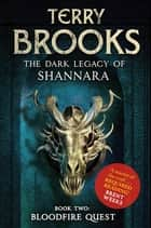 Bloodfire Quest - Book 2 of The Dark Legacy of Shannara ebook by Terry Brooks