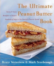 The Ultimate Peanut Butter Book ebook by Bruce Weinstein,Mark Scarbrough