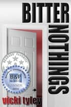 Bitter Nothings ebook by Vicki Tyley