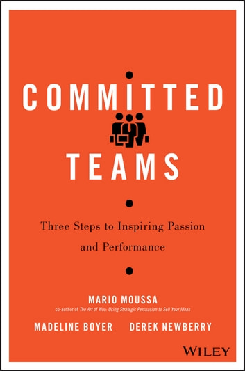 Committed Teams - Three Steps to Inspiring Passion and Performance ebook by Mario Moussa,Madeline Boyer,Derek Newberry