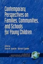 Contemporary Perspectives on Families, Communities and Schools for Young Children ebook by Olivia Saracho,Bernard Spodek