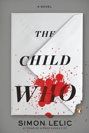 The Child Who - A Novel ebook by Simon Lelic