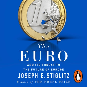 The Euro - And its Threat to the Future of Europe audiobook by Joseph Stiglitz