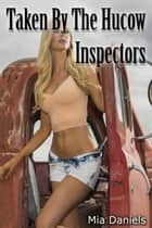 Taken by the Hucow Inspectors ebook by Mia Daniels