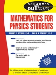 Schaum's Outline of Mathematics for Physics Students ebook by Robert Steiner,Philip Schmidt