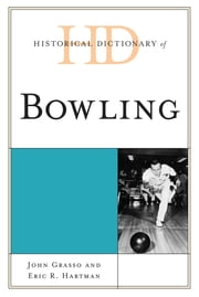Historical Dictionary of Bowling ebook by John Grasso,Eric R. Hartman