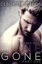 GONE - Part One - The GONE Series, #1 ebook by Deborah Bladon