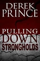 Pulling Down Strongholds ebook by Derek Prince