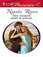 The Diakos Baby Scandal - A Secret Baby Romance eBook by Natalie Rivers