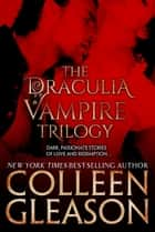 The Draculia Vampire Trilogy ebook by Colleen Gleason